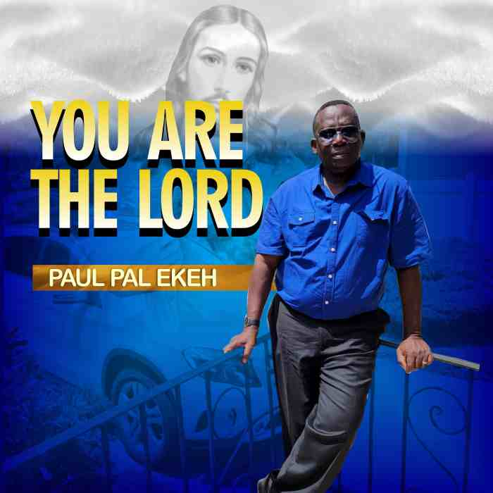 Paul Pal Ekeh – You Are The Lord